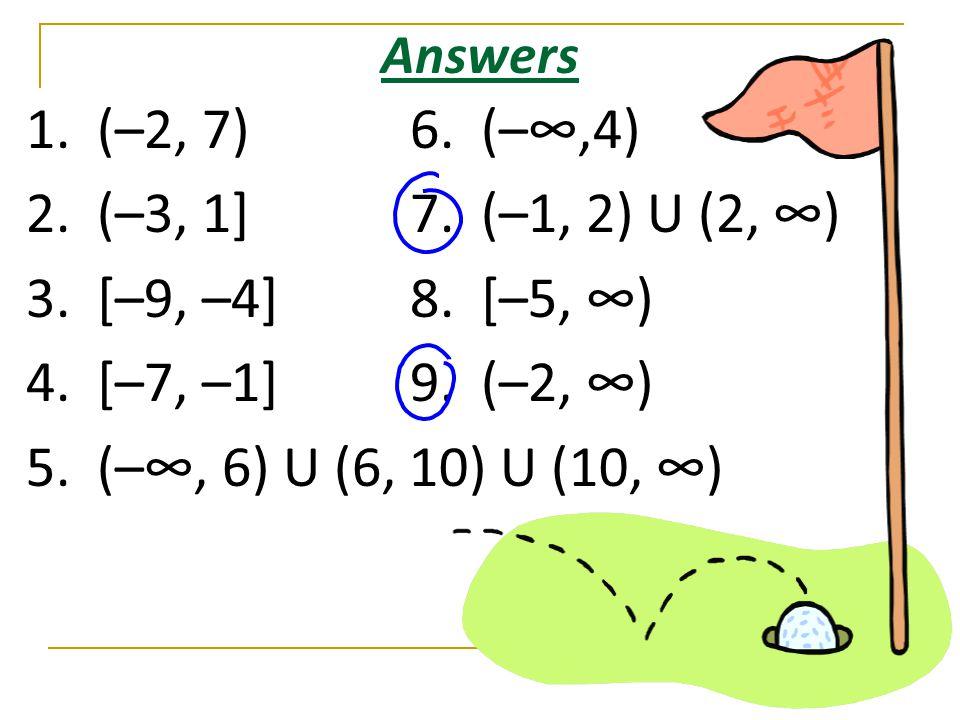 Answers 1. (–2, 7) 6. (–∞,4) 2. (–3, 1] 7. (–1, 2) U (2, ∞) 3.